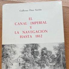 Libros de segunda mano: EL CANAL IMPERIAL Y LA NAVEGACION HASTA 1812. GUILLERMO PEREZ SARRION. Lote 268571314