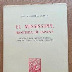 Libros de segunda mano: EL MISSISSIPPI FRONTERA DE ESPAÑA, JOSE A. ARMILLAS VICENTE. Lote 268572999