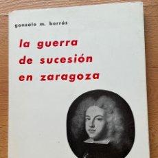 Libros de segunda mano: LA GUERRA DE SUCESION EN ZARAGOZA, GONZALO M. BORRAS. Lote 268574919