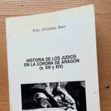 Libros de segunda mano: HISTORIA DE LOS JUDIOS EN LA CORONA DE ARAGON S, XIII Y XIV FRITZ BAER. Lote 268576794