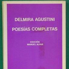 Libros de segunda mano: POESÍA COMPLETAS. DELMIRA AGUSTINI. EDICIÓN DE MANUEL ALVAR. 1971. Lote 268901294
