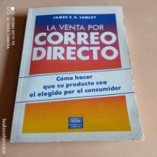 Libros de segunda mano: LA VENTA POR CORREO DIRECTO. JAMES E.A. LUMLEY. EDITORIAL NORMA. 1989. 371 PAGS.. Lote 268909174