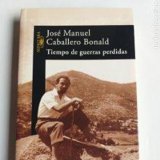 Libros de segunda mano: TIEMPO DE GUERRAS PERDIDAS JOSÉ MANUEL CABALLERO BONALD . . LITERATURA ENSAYO. Lote 268929564