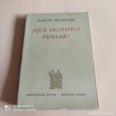 Libros de segunda mano: QUE SIGNIFICA PENSAR. MARTIN HEIDEGGER. 1958. EDITORIAL NOVA. 236 PAGS. Lote 268933089