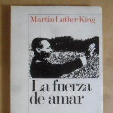 Libros de segunda mano: LA FUERZA DE AMAR - MARTIN LUTHER KING - ED. AYMA - 1969. Lote 268953474