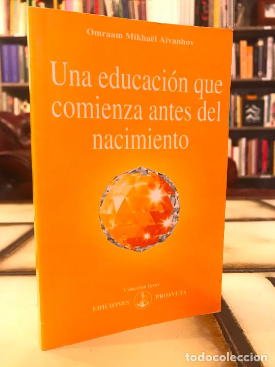 UNA EDUCACIÓN QUE COMIENZA ANTES DEL NACIMIENTO. OMRAAM MIKHAËL AÏVANHOV. PEDIDO MÍNIMO 5€ (Libros de Segunda Mano - Pensamiento - Otros)