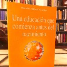 Libros de segunda mano: UNA EDUCACIÓN QUE COMIENZA ANTES DEL NACIMIENTO. OMRAAM MIKHAËL AÏVANHOV. PEDIDO MÍNIMO 5€. Lote 268969684