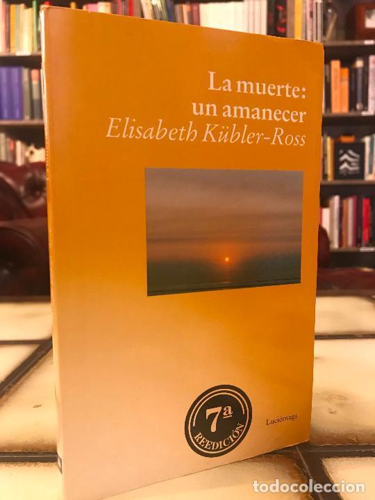 LA MUERTE: UN AMANECER. ELISABETH KÜBLER-ROSS. PEDIDO MÍNIMO 5€ (Libros de Segunda Mano - Pensamiento - Otros)