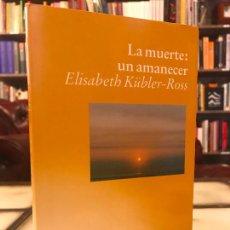 Libros de segunda mano: LA MUERTE: UN AMANECER. ELISABETH KÜBLER-ROSS. PEDIDO MÍNIMO 5€. Lote 268972264