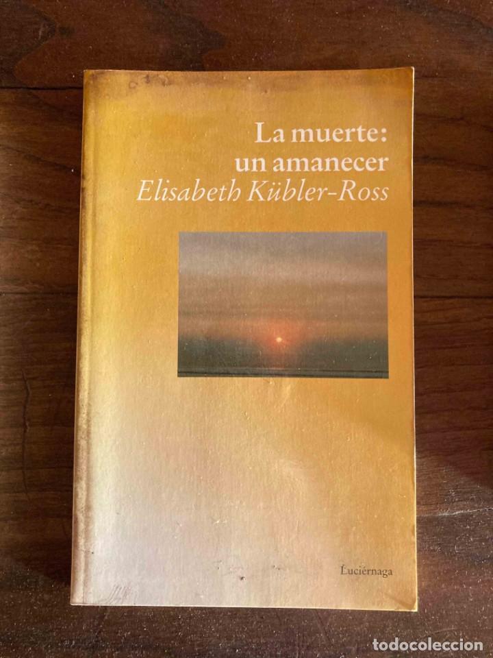LA MUERTE: UN AMANECER. ELISABETH KÜBLER-ROSS. EDICIONES LUCIÉRNAGA (Libros de Segunda Mano - Pensamiento - Otros)