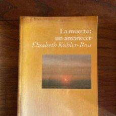 Libros de segunda mano: LA MUERTE: UN AMANECER. ELISABETH KÜBLER-ROSS. EDICIONES LUCIÉRNAGA. Lote 268989394