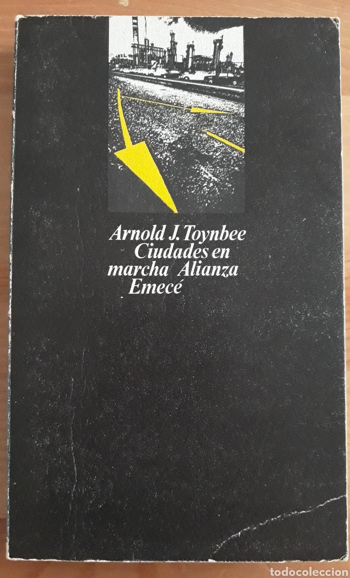 CIUDADES EN MARCHA. ARNOLD TOYNBEE. ALIANZA EMECÉ. (Libros de Segunda Mano - Pensamiento - Otros)
