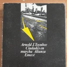 Libros de segunda mano: CIUDADES EN MARCHA. ARNOLD TOYNBEE. ALIANZA EMECÉ.. Lote 268989794