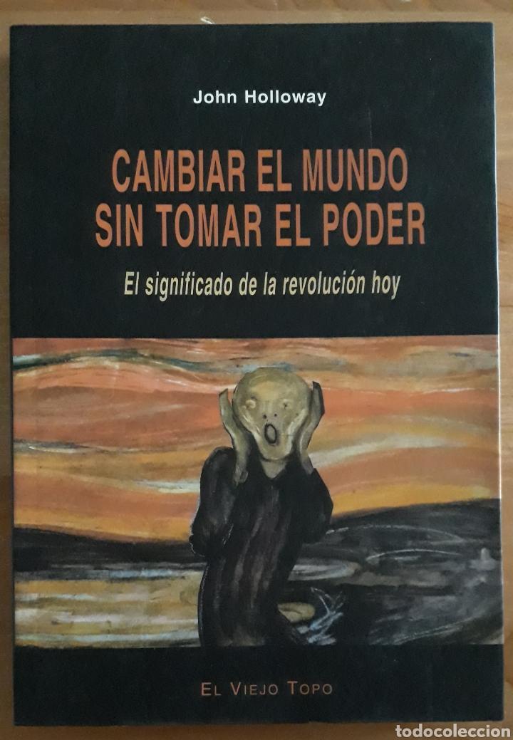 CAMBIAR EL MUNDO SIN TOMAR EL PODER. EL SIGNIFICADO DE LA REVOLUCIÓN HOY. J HOLLOWAY. EL VIEJO TOPO. (Libros de Segunda Mano - Pensamiento - Otros)