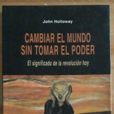Libros de segunda mano: CAMBIAR EL MUNDO SIN TOMAR EL PODER. EL SIGNIFICADO DE LA REVOLUCIÓN HOY. J HOLLOWAY. EL VIEJO TOPO.. Lote 268992404