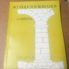 Libros de segunda mano: CARLOS FERNÁNDEZ CASADO, ACUEDUCTOS ROMANOS EN ESPAÑA, 1972. Lote 269002319