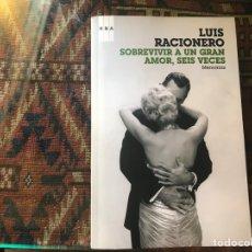 Libros de segunda mano: SOBREVIVIR A UN GRAN AMOR, SEIS VECES. MEMORIAS. LUIS RACIONERO. RBA.. Lote 269055143