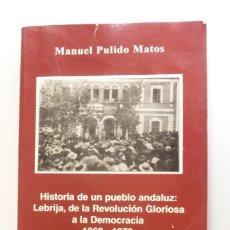 Libros de segunda mano: HISTORIA DE UN PUEBLO ANDALUZ. LEBRIJA, DE LA REVOLUCION GLORIOSA A LA DEMOCRACIA 1868-1979. PULIDO.. Lote 269077648