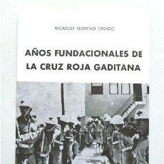 Libros de segunda mano: AÑOS FUNDACIONALES DE LA CRUZ ROJA GADITANA. RICARDO MORENO CRIADO. CÁDIZ, 1979. Lote 269116363