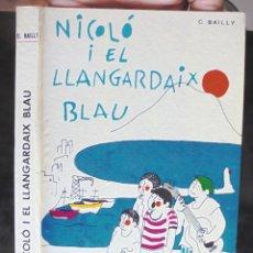 Libros de segunda mano: NICOLÓ I EL LLANGARDAIX BLAU C. BAILLY 1968 1A ED. LA GALERA, ELS GRUMETS DE LA GALERA. Lote 269166198
