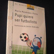 Libros de segunda mano: BARCO DE VAPOR SERIE BLANCA PUPI QUIERE SER FUTBOLISTA. Lote 269169233