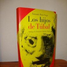 Libros de segunda mano: LOS HIJOS DE TÚBAL - ANTONIO RUIZ VEGA - LA ESFERA DE LOS LIBROS, RARO. Lote 269180478