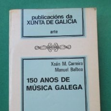 Libros de segunda mano: ´150 ANOS DE MÚSICA GALEGA´. XOÁN M. CARREIRA Y MANUEL BALBOA. XUNTA DE GALICIA 1979. 107 PÁGINAS.. Lote 269211743