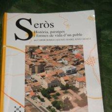 Libros de segunda mano: SEROS. HISTORIA, PARATGES Y FORMES DE VIDA... , CARME ROMIA, ISABEL JOVE - 2007. Lote 269229903
