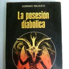 Libros de segunda mano: LA POSESIÓN DIABÓLICA. CORRADO BALDUCCI. LA OTRA CIENCIA 1976. Lote 269235633