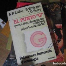 Libros de segunda mano: EL PUNTO G Y OTROS DESCUBRIMIENTOS RECIENTES SOBRE SEXUALIDAD - ALICE KAHN LADAS; BEVERLY WHIPPLE;. Lote 269246008