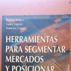 Libros de segunda mano: HERRAMIENTAS PARA SEGMENTAR MERCADOS Y POSICIONAR PRODUCTOS. RAMON PEDRET. LAURA SAGNIER. FRANCESC C. Lote 269248953