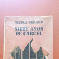 Libros de segunda mano: SIETE AÑOS DE CÁRCEL. NICOLE GERARD. CÍRCULO DE LECTORES. Lote 269249663