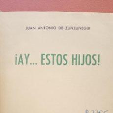Libros de segunda mano: ¡AY...ESTOS HIJOS!. JUAN ANTONIO DE ZUNZUNEGUI. EDITORIAL NOGUER. Lote 269250173