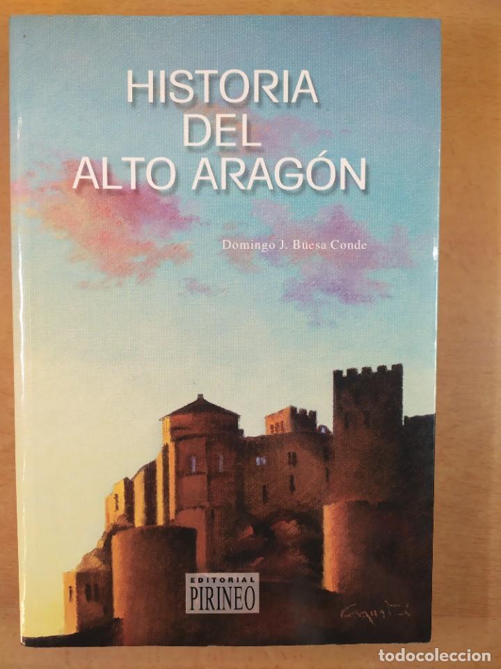 HISTORIA DEL ALTO ARAGÓN / DOMINGO J. BUESA CONDE / 2000. EDITORIAL PIRINEO (Libros de Segunda Mano - Historia - Otros)