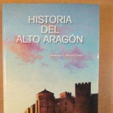 Libros de segunda mano: HISTORIA DEL ALTO ARAGÓN / DOMINGO J. BUESA CONDE / 2000. EDITORIAL PIRINEO. Lote 269276183