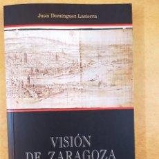 Libros de segunda mano: VISIÓN DE ZARAGOZA / JUAN DOMINGUEZ LASIERRA / 2003. GOBIERNO DE ARAGÓN. Lote 269279133
