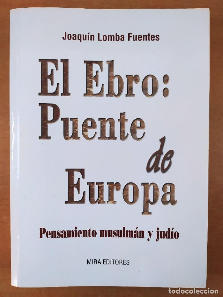 EL EBRO: PUENTE DE EUROPA. / JOAQUÍN LOMBA FUENTES / 1ªED. 2002. MIRA EDITORES (Libros de Segunda Mano - Historia - Otros)