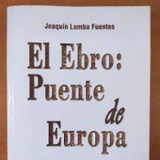 Libros de segunda mano: EL EBRO: PUENTE DE EUROPA. / JOAQUÍN LOMBA FUENTES / 1ªED. 2002. MIRA EDITORES. Lote 269287593