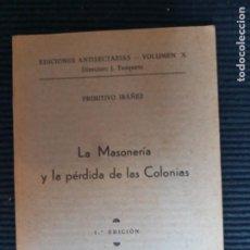 Libros de segunda mano: LA MASONERIA Y LA PERDIDA DE LAS COLONIAS. PRIMITIVO IBAÑEZ. EDICIONES ANTISECTARIAS, BURGOS.1938.. Lote 269401968