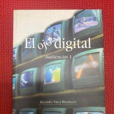 Libros de segunda mano: EL OJO DIGITAL, AUDIENCIAS 1. RICARDO VACA BERDAYES. 2004, FUNDACIÓN EX LIBRIS.. Lote 269413798