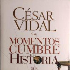 Libros de segunda mano: MOMENTOS CUMBRE DE LA HISTORIA QUE CAMBIARON SU CURSO / CÉSAR VIDAL. MADRID, ETC. : EDAF, 2009.. Lote 269462558