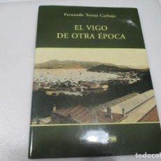 Libros de segunda mano: FERNANDO TORRES CARBAJO EL VIGO DE OTRA ÉPOCA W7549. Lote 269584293