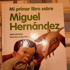 Libros de segunda mano: MI PRIMER LIBRO SOBRE MIGUEL HERNÁNDEZ. Lote 269649958