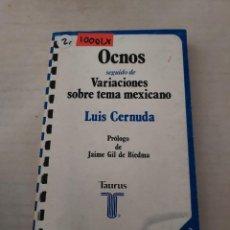 Libros de segunda mano: 10001 X - OCNOS SEGUIDOS DE VARIACIONES DE TEMA MEXICANO - POR LUIS CERNUDA - ED. TAURUS - AÑO 1977. Lote 269771868