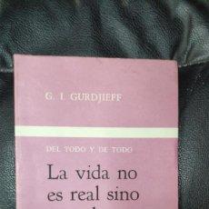 Libros de segunda mano: LA VIDA NO ES REAL SINO CUANDO YO SOY ( G.I.GURDJIEFF ) HACHETTE 1985. Lote 269941488