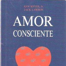 Libros de segunda mano: AMOR CONSCIENTE. GUÍA PRÁCTICA - KEYES, KEN JR. Y LAWSON, JACK. Lote 269953433