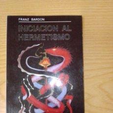 Libros de segunda mano: INICIACIÓN AL HERMETISMO FRANZ BARDON. Lote 270240443
