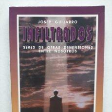 Libros de segunda mano: INFILTRADOS. SERES DE OTRAS DIMENSIONES ENTRE NOSOTROS - JOSEP GUIJARRO. Lote 270244583