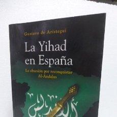 Libros de segunda mano: LA YIJAD EN ESPAÑA..GUSTAVO DE ARISTEGUI....LA OBSESION POR CONQUISTA AL-ANDALUS..CON FOTOS..431 PGS. Lote 270397243