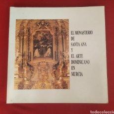 Libros de segunda mano: LIBRO ARTE RELIGIOSO EL MONASTERIO DE SANTA ANA Y EL ARTE DOMINICANO EN MURCIA. Lote 270528263